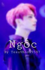 [VKOOK][ FULL ][CHUYỂN VER] NGỐC! by TesuVKook9597