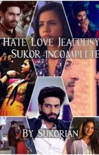 Hate love jealousy - Sukor Incomplete  by Sukorian