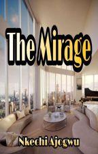 The Mirage by NkechiAjogwu