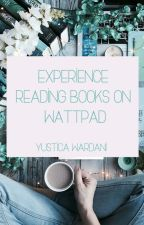 Experience Reading Books On Wattpad by YusticaWardani7