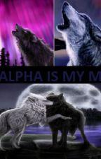 My mate is my Alpha. by Sakurabookreader230