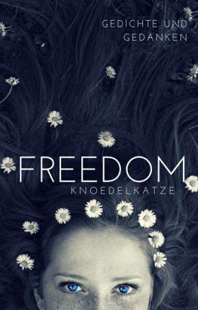 Freedom/Gedichte und Gedanken by KnoedelKatze