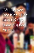 Câu Chuyện Bắc Kinh ( Bắc Kinh Cố Sự) (Lam Vũ) Lan Yu Full by BoBnhBo