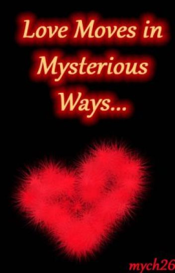 Love moves in Mysterious Way.