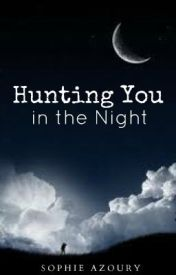 Hunting you in the night by SophieAzoury