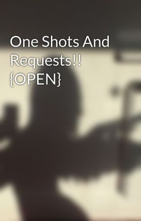 One Shots And Requests!! {OPEN} by WigglySwiggly