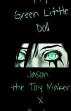 My Green Little Doll. [Jason the Toy Maker X Reader] by AuliCat