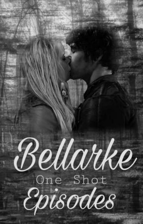 Bellarke One Shot Episodes by The100delinquent