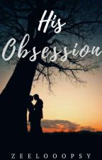 His Obsession. ✔ by Zeelooopsy