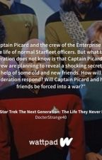 Star Trek The Next Generation: The Life They Never Knew by DocterStrange40