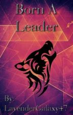Born A Leader by LavenderGalaxy47