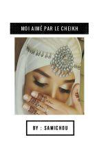 Moi aimé par le cheikh by Raysaat