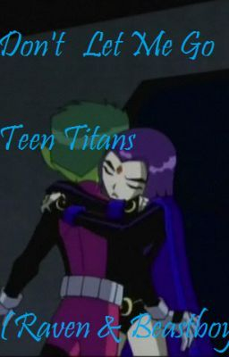 Don t let me go beastboy and raven teen titans chapter 6 page 1