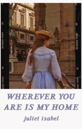 WHEREVER YOU ARE IS MY HOME by julietisaabel