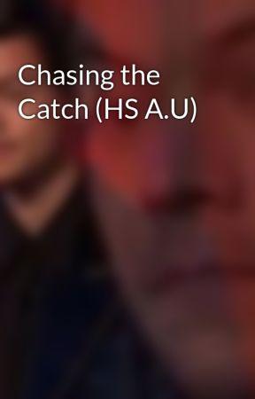 Chasing the Catch (HS A.U) by haroldismybitchhhh