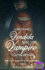 Vendida para Um Vampiro by alicecanceco