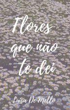 Flores que não te dei. by luisademello_