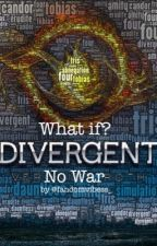 What If? (Divergent No War) by fandomvibess_