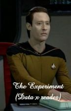 The Experiment (Data x reader) by star_trek4ever