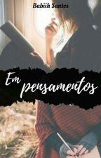 Em Pensamentos by BABIIHSC
