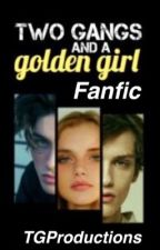 Two Gangs And A Golden Girl Fanfic by TGProductions