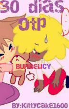 30 DIAS OTP (BUHDEUCY) (NO ES +18 XDDD) by Kittycake1600