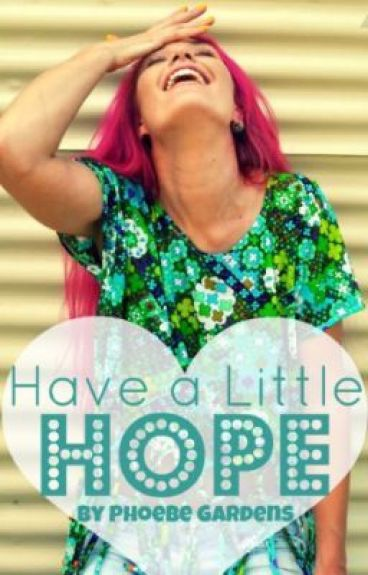 Have a Little Hope by phoebegardens