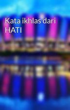 Kata ikhlas dari HATI by AqisMZ
