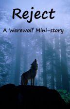 Reject, A Werewolf Mini-Story ✔️ by BearGoRawr