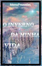 O Inverno Da Minha Vida  by ManuPraxedes