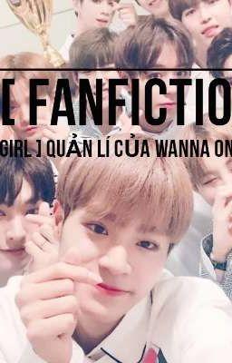 Đọc truyện [ Fanfiction Girl ] Quản lí của Wanna One