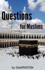 Questions for Muslims by DarkPH0T0N