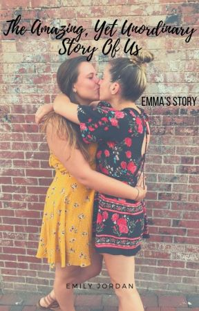 The Amazing Yet, Unordinary Story Of Us (Emma's Story) by goodbi_girl