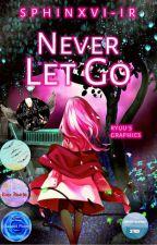 Never Let Go [Hiatus Till May 2019] by Sphinxvi-ir