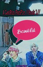 Beautiful (A LeoBin FanFic) /Book One/ by kpopamethyst
