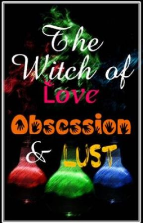 The Witch of Love, Obsession & Lust (L.O.L.) by justadifferentgirl