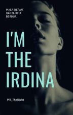 I'm The IRDINA by MR_TheNight