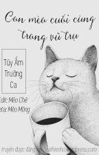 [Edit/Chưa hoàn] Con mèo cuối cùng trong vũ trụ - Tuý Ẩm Trường Ca [58/87 + 1/3] by ThaiMyLinh