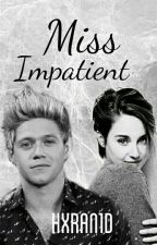 Miss Impatient (3) ||n.h. au|| by hxran1D
