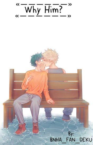 Why Him? [ Bakugo x Midoriya ]