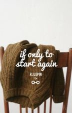 If Only to Start Again ~ R. J. Lupin by RosieGranger99
