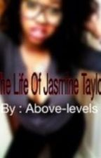 The Life Of Jasmine Taylor by above_levels
