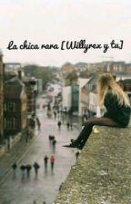 La chica rara [Willyrex y tu] by FannyGamer21