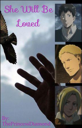 She Will Be Loved (Bertholdt, Reiner, & Annie x Reader