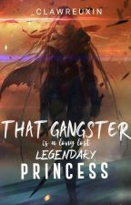 THAT GANGSTER IS A LONG LOST LEGENDARY PRINCESS by Ladyinthedarkness_25