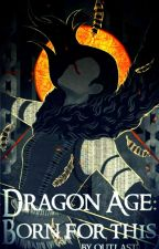 Dragon Age: Born for this (one-shot) ✓ by Outlast94
