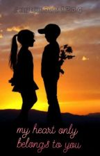 MY HEART ONLY BELONGS TO YOU ( short Story ) by anneknown1204