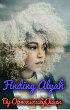 FINDING ALYAH by obnoxiouslyQueen