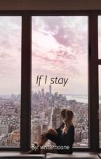 If I stay by writernoone