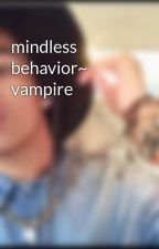 mindless behavior~ vampire by misfitlover23